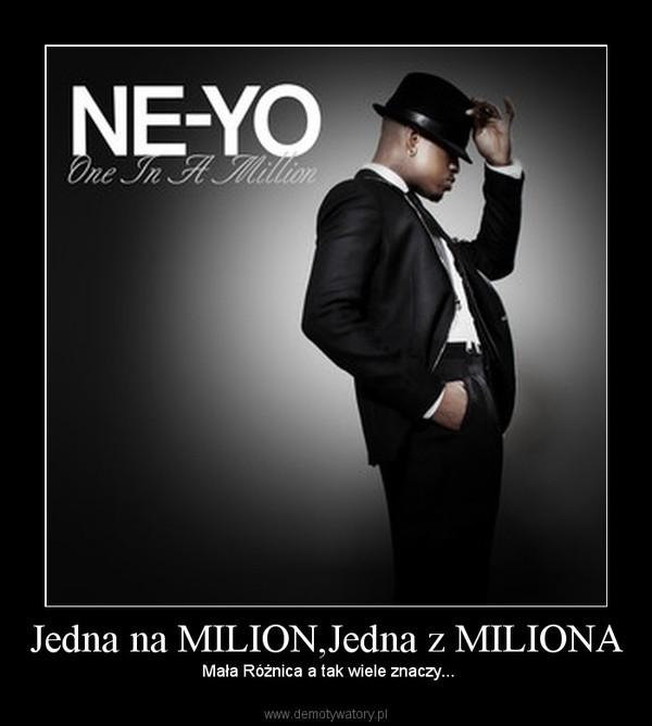 Jedna na MILION,Jedna z MILIONA – Mała Różnica a tak wiele znaczy...
