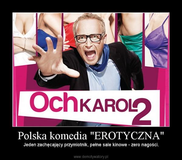 """Polska komedia """"EROTYCZNA"""" – Jeden zachęcający przymiotnik, pełne sale kinowe - zero nagości."""