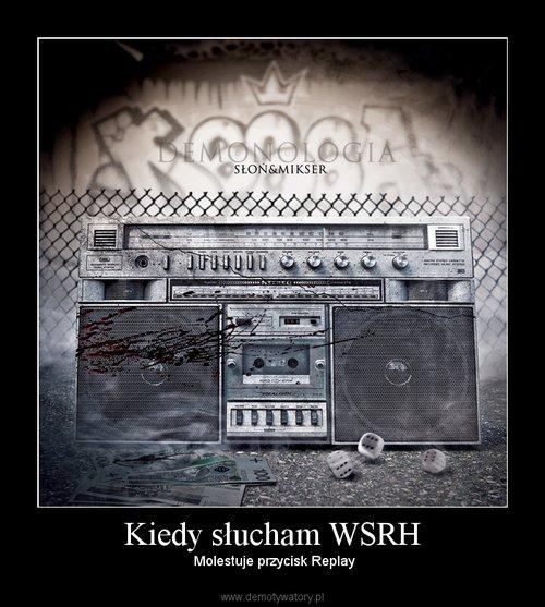 Kiedy słucham WSRH