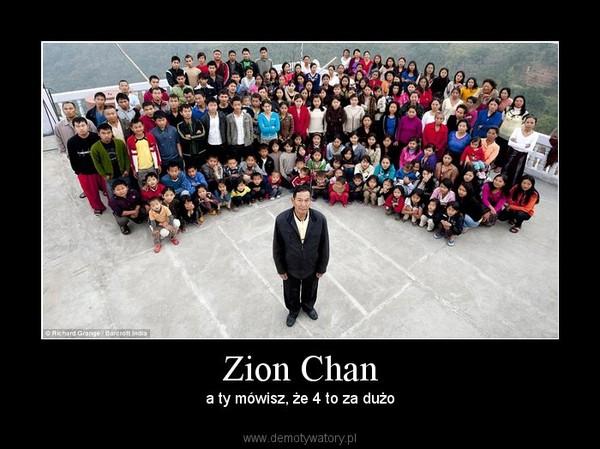 Zion Chan – a ty mówisz, że 4 to za dużo