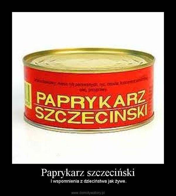Paprykarz szczeciński – I wspomnienia z dzieciństwa jak żywe.