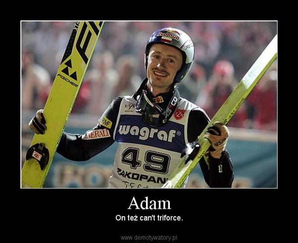 Adam – On też can't triforce.