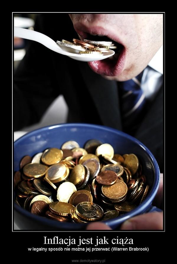 Inflacja jest jak ciąża – w legalny sposób nie można jej przerwać (Warren Brabrook)