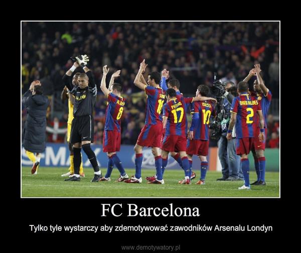 FC Barcelona – Tylko tyle wystarczy aby zdemotywować zawodników Arsenalu Londyn
