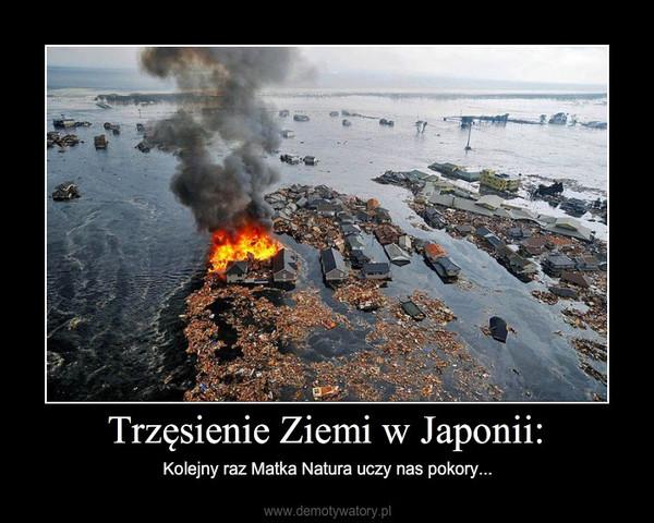 Trzęsienie Ziemi w Japonii: – Kolejny raz Matka Natura uczy nas pokory...