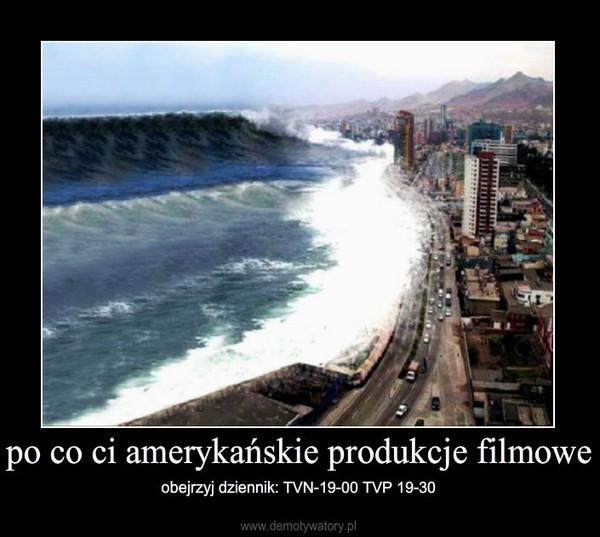 po co ci amerykańskie produkcje filmowe – obejrzyj dziennik: TVN-19-00 TVP 19-30