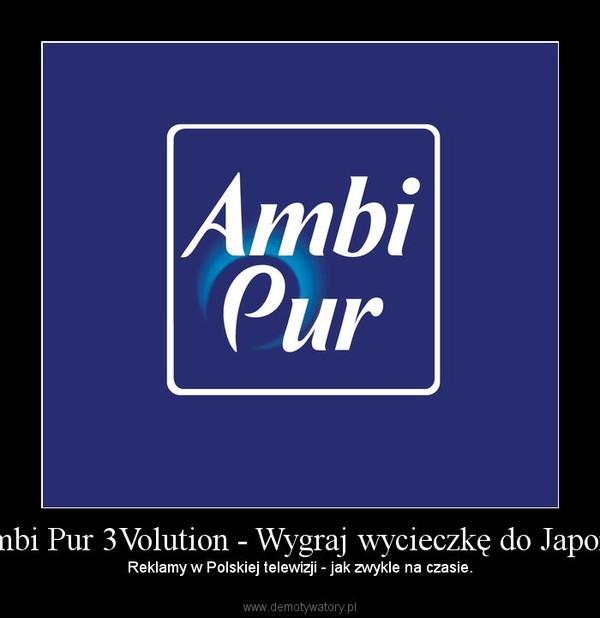 """""""Ambi Pur 3Volution - Wygraj wycieczkę do Japonii"""" – Reklamy w Polskiej telewizji - jak zwykle na czasie."""