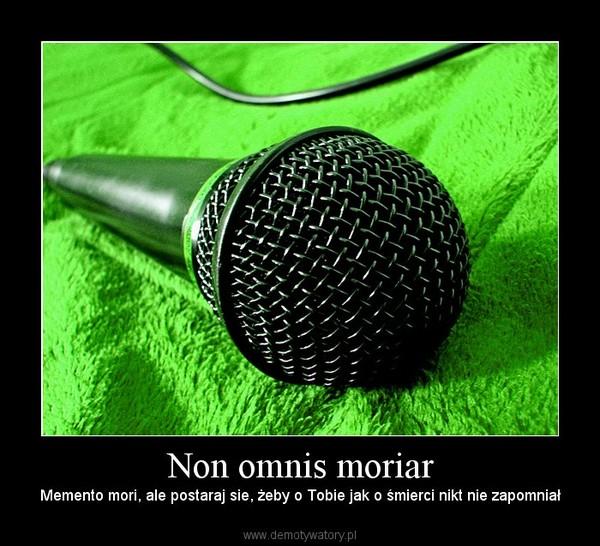 Non omnis moriar – Memento mori, ale postaraj sie, żeby o Tobie jak o śmierci nikt nie zapomniał