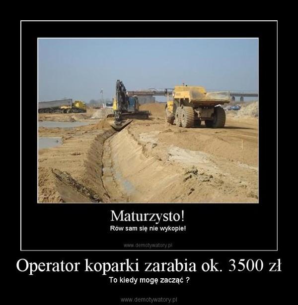 Topnotch Operator koparki zarabia ok. 3500 zł – Demotywatory.pl AL84