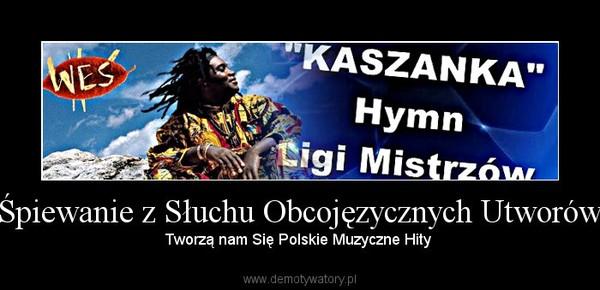 Śpiewanie z Słuchu Obcojęzycznych Utworów – Tworzą nam Się Polskie Muzyczne Hity