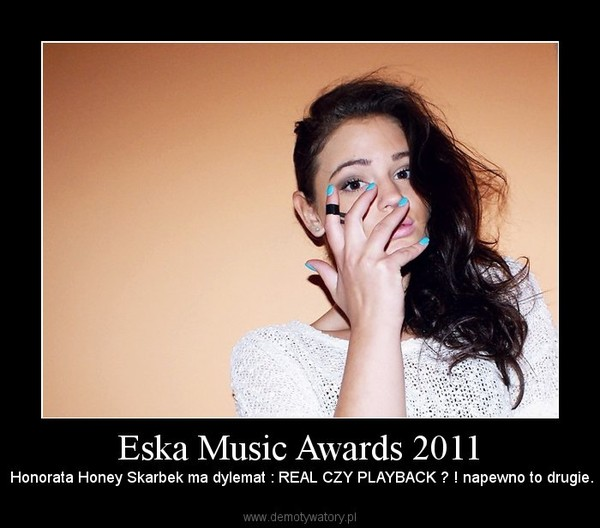 Eska Music Awards 2011 – Honorata Honey Skarbek ma dylemat : REAL CZY PLAYBACK ? ! napewno to drugie.