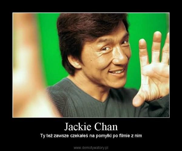 Jackie Chan – Ty też zawsze czekałeś na pomyłki po filmie z nim