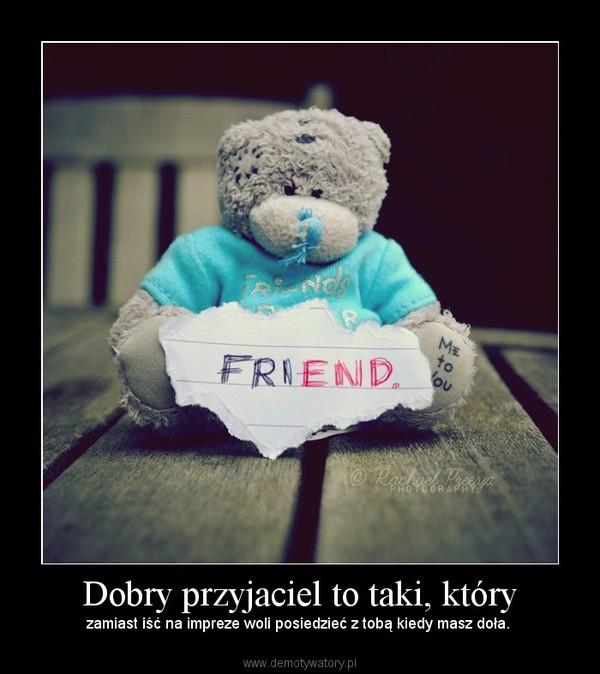 Dobry przyjaciel to taki, który – Demotywatory.pl