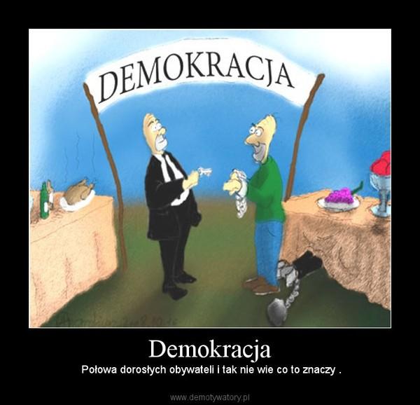 Demokracja – Połowa dorosłych obywateli i tak nie wie co to znaczy .