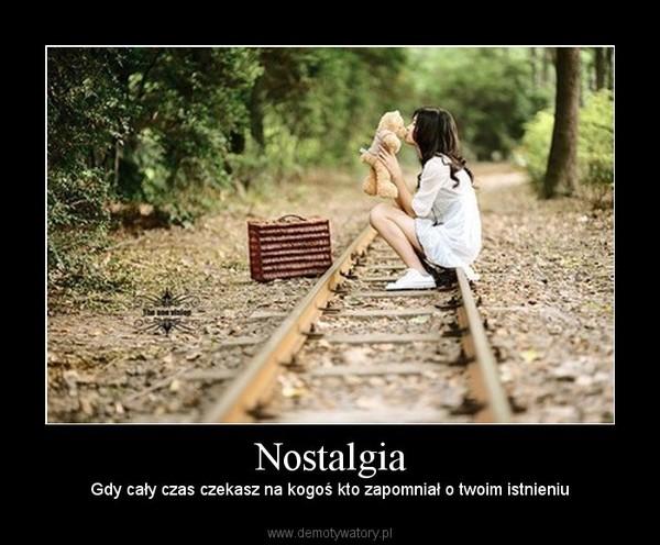 Nostalgia – Gdy cały czas czekasz na kogoś kto zapomniał o twoim istnieniu