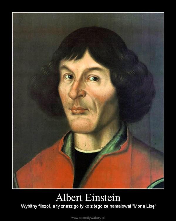 """Albert Einstein – Wybitny filozof, a ty znasz go tylko z tego ze namalował """"Mona Lisę"""""""