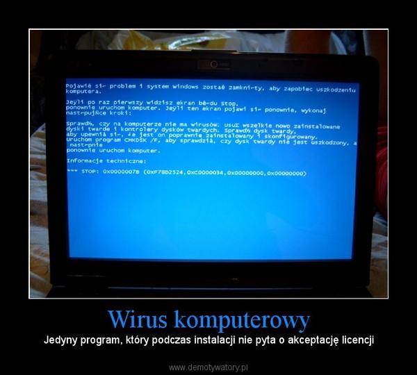 Wirus komputerowy – Jedyny program, który podczas instalacji nie pyta o akceptację licencji