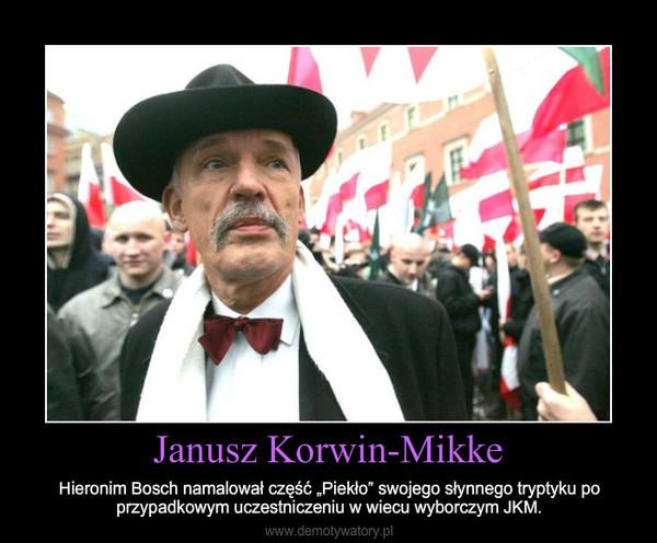 """Janusz Korwin-Mikke – Hieronim Bosch namalował część """"Piekło"""" swojego słynnego tryptyku po przypadkowym uczestniczeniu w w"""