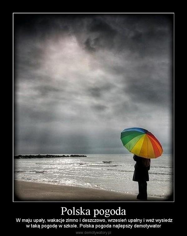 Polska pogoda – W maju upały, wakacje zimno i deszczowo, wrzesień upalny i weź wysiedzw taką pogodę w szkole. Polska pogoda najlepszy demotywator