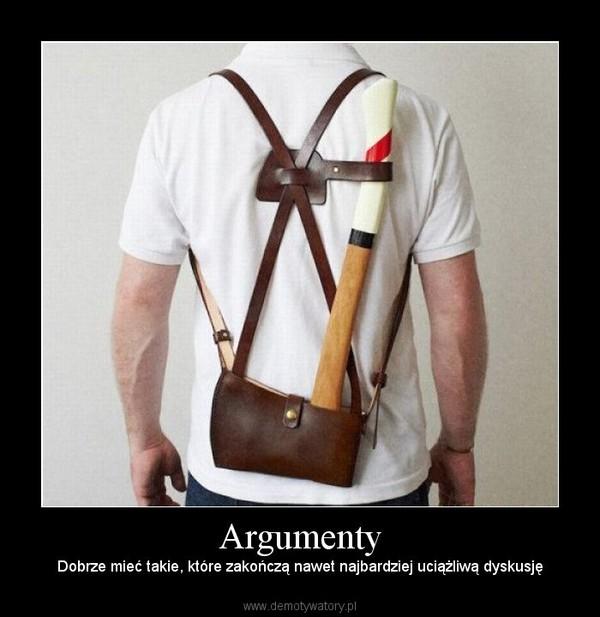 Argumenty – Dobrze mieć takie, które zakończą nawet najbardziej uciążliwą dyskusję