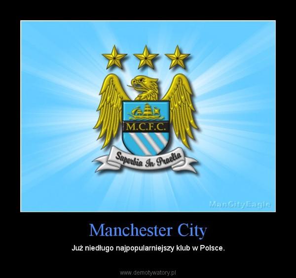 Manchester City – Już niedługo najpopularniejszy klub w Polsce.
