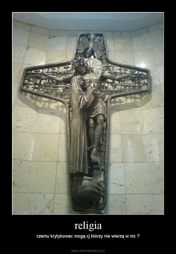 religia – czemu krytykowac mogą cj którzy nie wierzą w nic ?