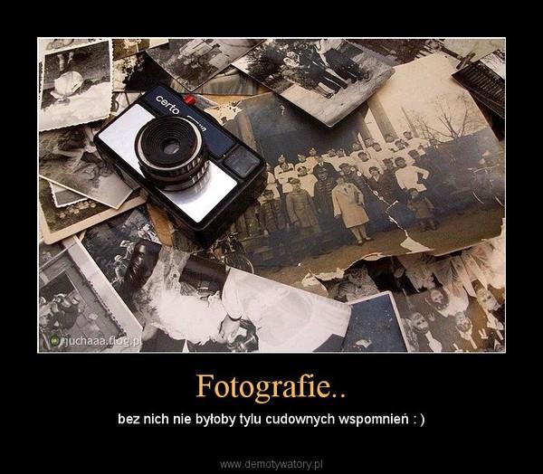 Fotografie.. – bez nich nie byłoby tylu cudownych wspomnień : )
