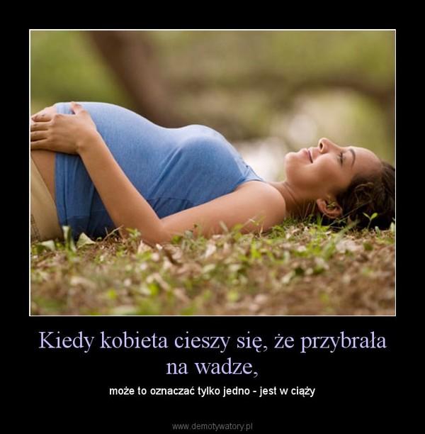 fe88975d Kiedy kobieta cieszy się, że przybrała na wadze, – Demotywatory.pl
