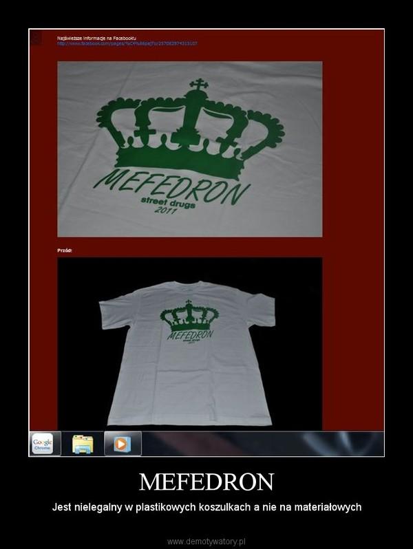 MEFEDRON – Jest nielegalny w plastikowych koszulkach a nie na materiałowych