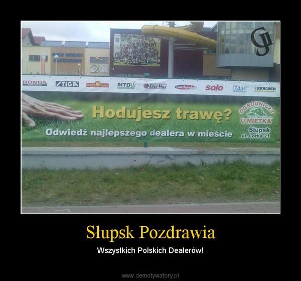 Słupsk Pozdrawia – Wszystkich Polskich Dealerów!