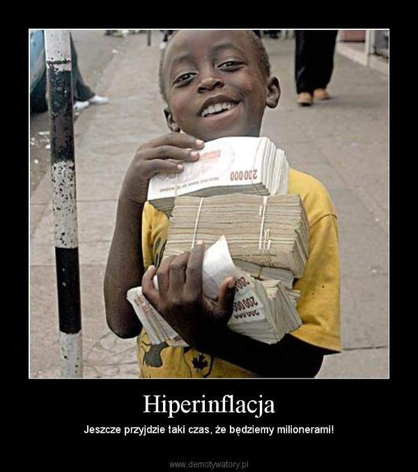 Hiperinflacja – Jeszcze przyjdzie taki czas, że będziemy milionerami!