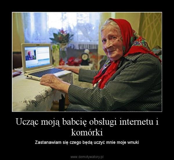 Ucząc moją babcię obsługi internetu i komórki – Zastanawiam się czego będą uczyć mnie moje wnuki