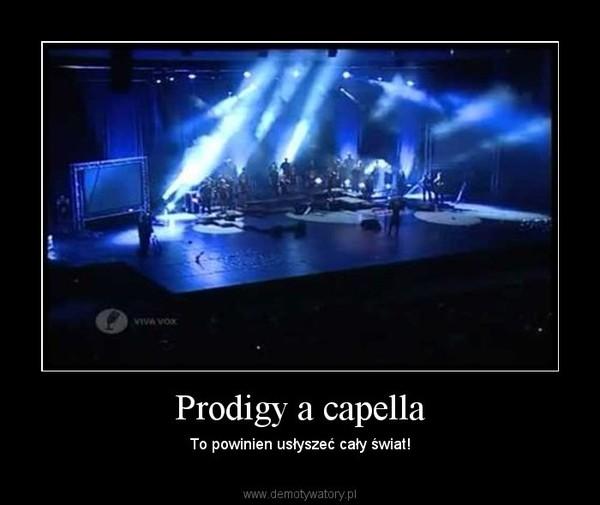 Prodigy a capella – To powinien usłyszeć cały świat!