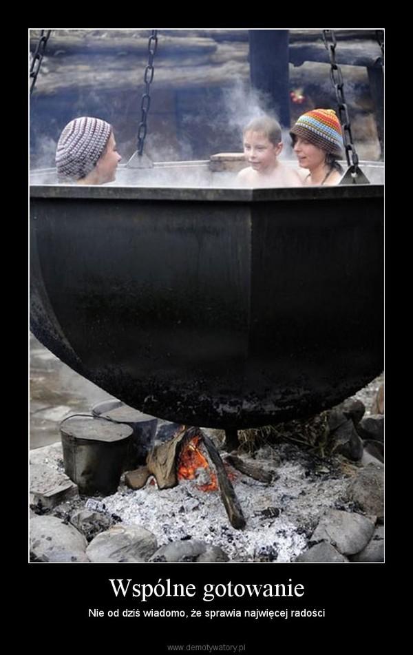 Wspólne gotowanie – Nie od dziś wiadomo, że sprawia najwięcej radości