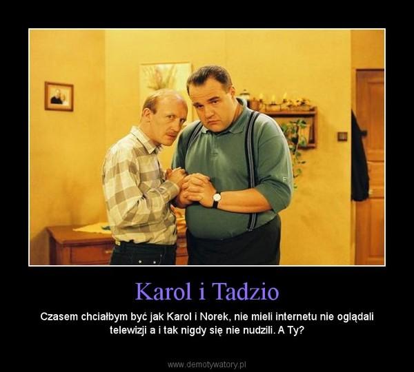 Karol i Tadzio – Czasem chciałbym być jak Karol i Norek, nie mieli internetu nie oglądali telewizji a i tak nigdy się nie nudzili. A Ty?