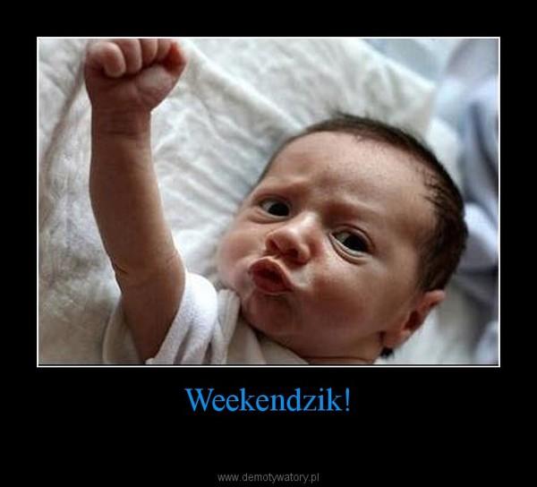 Weekendzik! –