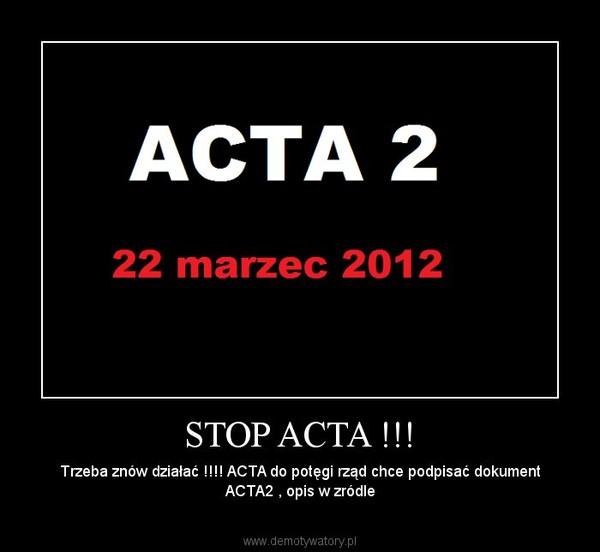 STOP ACTA !!! – Trzeba znów działać !!!! ACTA do potęgi rząd chce podpisać dokument ACTA2 , opis w zródle