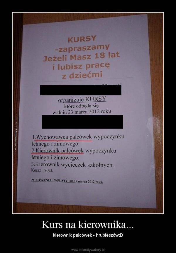 Kurs na kierownika... – kierownik palcówek - hrubieszów:D