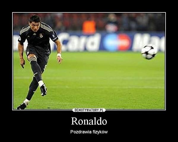 Ronaldo – Pozdrawia fizyków