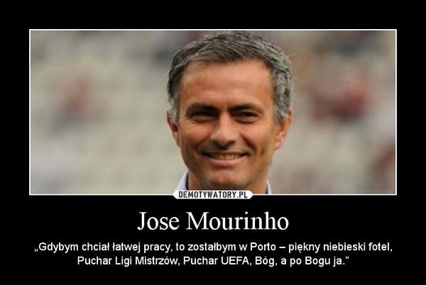 """Jose Mourinho – """"Gdybym chciał łatwej pracy, to zostałbym w Porto – piękny niebieski fotel, Puchar Ligi Mistrzów, Puchar UEFA, Bóg, a po Bogu ja."""""""
