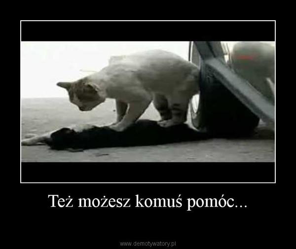 Też możesz komuś pomóc... –