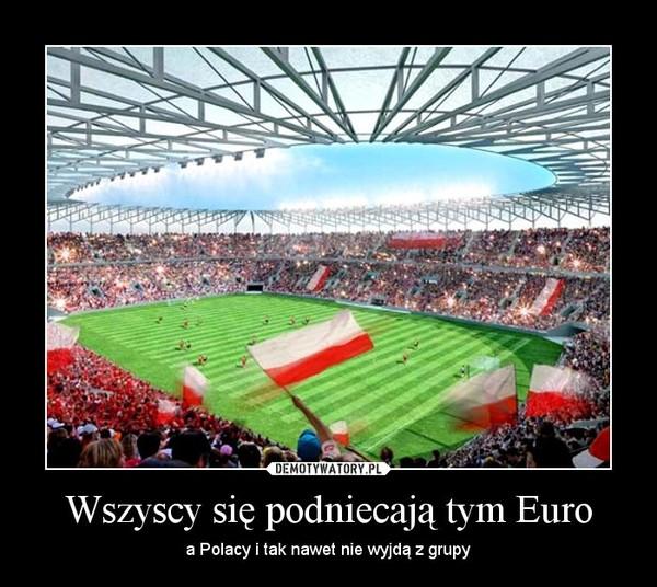 Wszyscy się podniecają tym Euro – a Polacy i tak nawet nie wyjdą z grupy