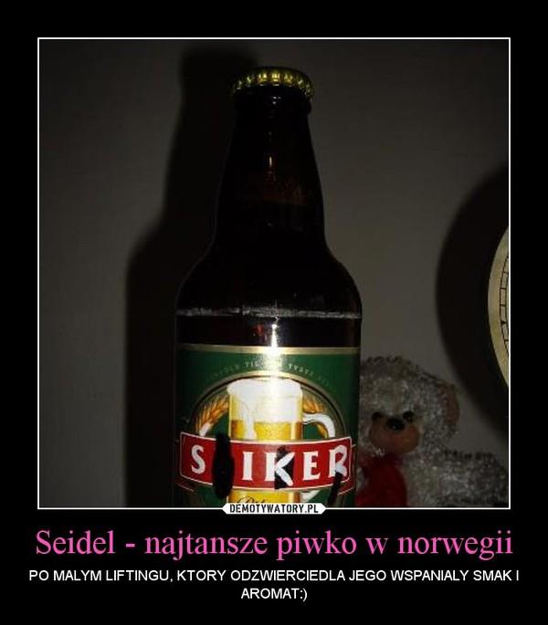 Seidel - najtansze piwko w norwegii – PO MALYM LIFTINGU, KTORY ODZWIERCIEDLA JEGO WSPANIALY SMAK I AROMAT:)