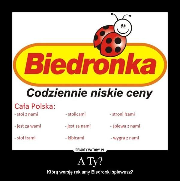 A Ty? – Którą wersję reklamy Biedronki śpiewasz?