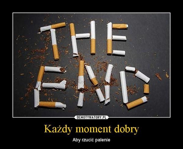 Każdy moment dobry – Aby rzucić palenie