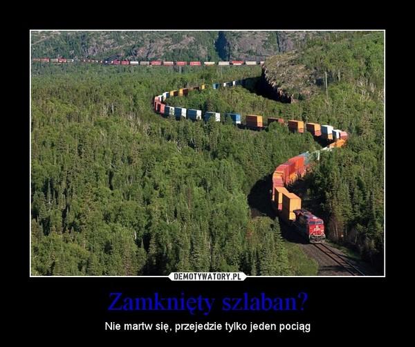 Zamknięty szlaban? – Nie martw się, przejedzie tylko jeden pociąg