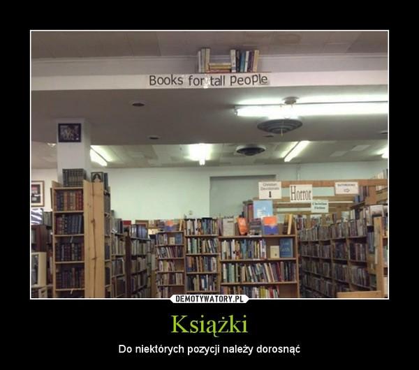 Książki – Do niektórych pozycji należy dorosnąć