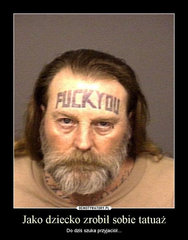 Jako Dziecko Zrobił Sobie Tatuaż Demotywatorypl