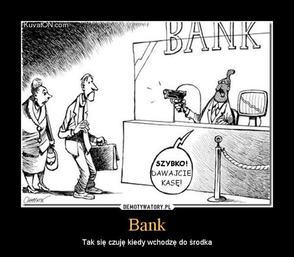 Bank – Tak się czuję kiedy wchodzę do środka