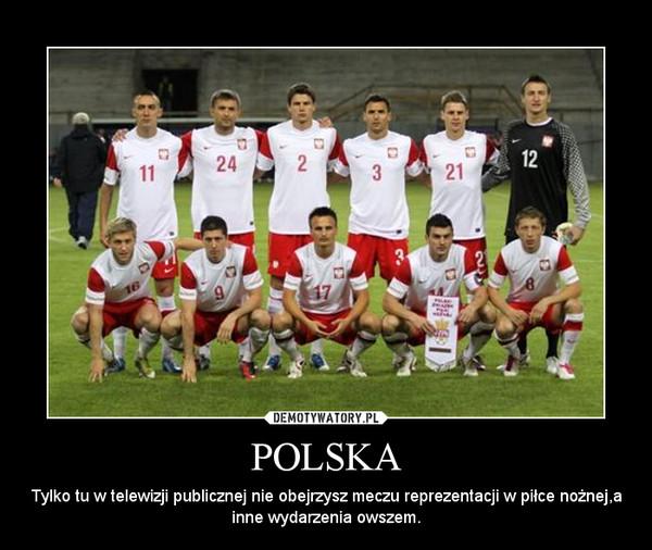 POLSKA – Tylko tu w telewizji publicznej nie obejrzysz meczu reprezentacji w piłce nożnej,a inne wydarzenia owszem.